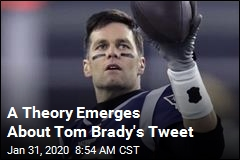 A Theory Emerges About Tom Brady's Tweet