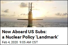 Now Aboard US Subs: a Nuclear Policy 'Landmark'