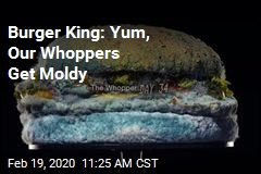 Burger King Ad Touts Whopper Getting Moldy