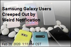 Samsung Galaxy Users Creeped Out by Weird Notification