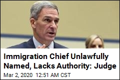 Judge: Head of Immigration Agency Was Unlawfully Named