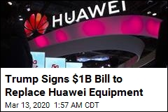 Trump Signs $1B Bill to Replace Huawei Equipment