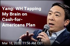 Yang: WH Tapping My Brain on Cash-for- Americans Plan