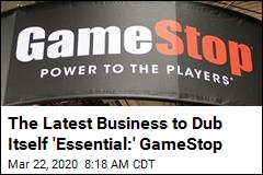 The Latest Business to Dub Itself 'Essential:' GameStop