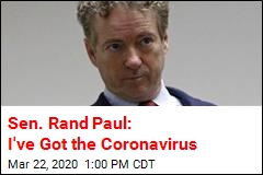 Sen. Rand Paul: I've Got the Coronavirus
