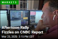 Afternoon Rally Fizzles on CNBC Report