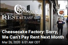 Cheesecake Factory: Sorry, We Can't Pay Rent Next Month