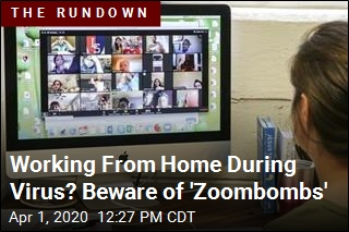 Working From Home During Virus? Beware of 'Zoombombs'