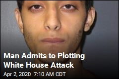 Man Admits to Plotting White House Attack