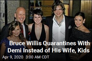 Bruce Willis Quarantines With Demi Instead of His Wife, Kids