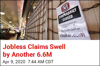Jobless Claims Swell by Another 6.6M