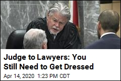 Judge to Lawyers: You Still Need to Get Dressed