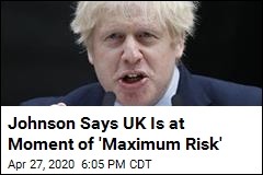 Johnson Says UK Is at Moment of 'Maximum Risk'