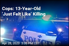Cops: 13-Year-Old 'Just Felt Like' Killing