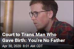 Court to Trans Man Who Gave Birth: You're No Father