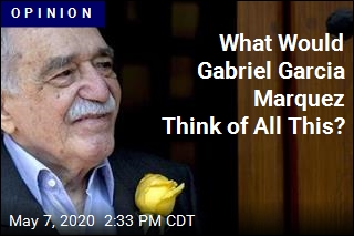 What Would Gabriel Garcia Marquez Think of All This?