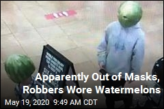 Apparently Out of Masks, Robbers Wore Watermelons