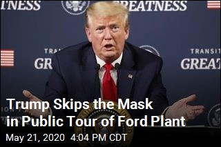 Trump Skips the Mask in Public Tour of Ford Plant