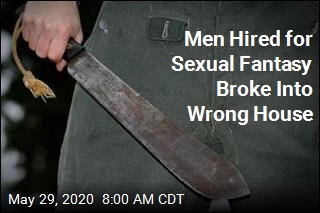 Men Hired for Sexual Fantasy Broke Into Wrong House