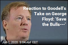 Reaction to Goodell's Take on George Floyd: 'Save the Bulls---'