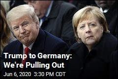 Trump to Germany: We're Pulling Out