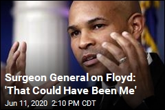 Surgeon General on Floyd: 'That Could Have Been Me'