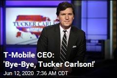 T Mobile Ceo Bye Bye Tucker Carlson