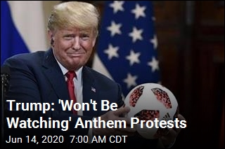 Trump: 'Won't Be Watching' Anthem Protests