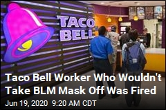 Taco Bell Says Sorry to Worker Fired for BLM Mask
