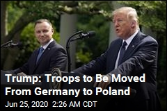 Trump: Poland Will Get Some US Troops Pulled from Germany