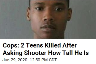 Cops: 2 Teens Killed After Asking Shooter How Tall He Is