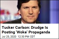 Tucker Carlson: Drudge Has Gone 'Progressive' and 'Woke'