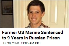 Former US Marine Sentenced to 9 Years in Russian Prison
