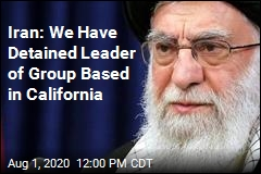 Iran: We Have Detained Leader of Group Based in California