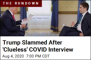 Trump Slammed After 'Clueless' COVID Interview