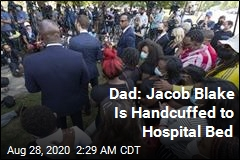 Jacob Blake Is Handcuffed to Hospital Bed: Dad