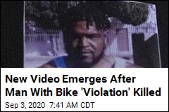 New Video Emerges After Man With Bike 'Violation' Killed