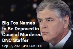 Big Fox Names to Be Deposed in Case of Murdered DNC Staffer