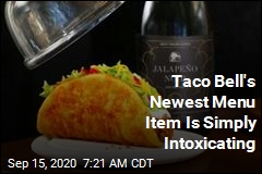 Taco Bell's Newest Menu Item Is Simply Intoxicating