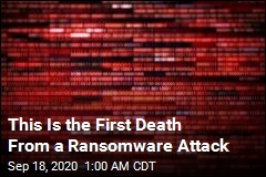 This Is the First Death From a Ransomware Attack