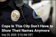 Cops in This City Don't Have to Show Their Names Anymore