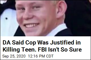 DA Said Cop Was Justified in Killing Teen. FBI Isn't So Sure