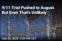 9/11 Trial Pushed to August. But Even That's Unlikely