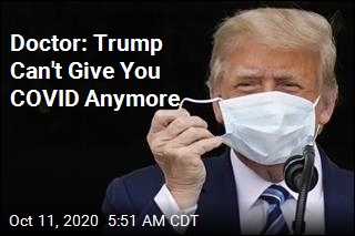 Doctor: Trump Can't Give You COVID Anymore