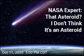 NASA Expert: That Asteroid? I Don't Think It's an Asteroid