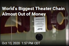 World's Biggest Theater Chain Almost Out of Money