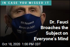 Dr. Fauci Broaches the Subject on Everyone's Mind