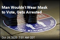 Man Wouldn't Wear Mask to Vote, Gets Arrested