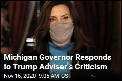Michigan Governor Responds to Trump Adviser's Criticism