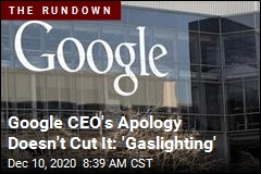 Google CEO's Apology Doesn't Cut It: 'Gaslighting'